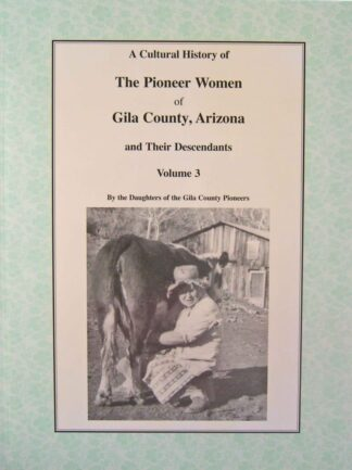 A Cultural History of The Pioneer Women of Gila County, Arizona and Their Descendants Volume 3