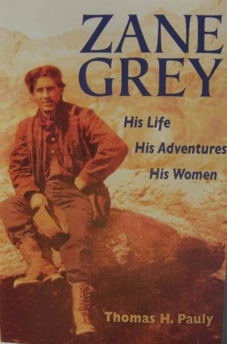 ZANE GREY  His Life His Adventures His Women