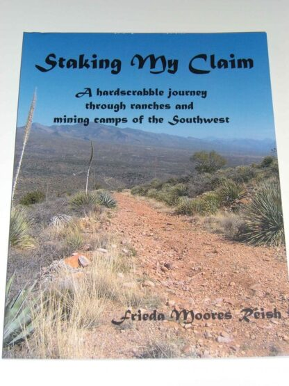 Staking My Claim – A hardscrabble journey through ranches and mining camps of the Southwest